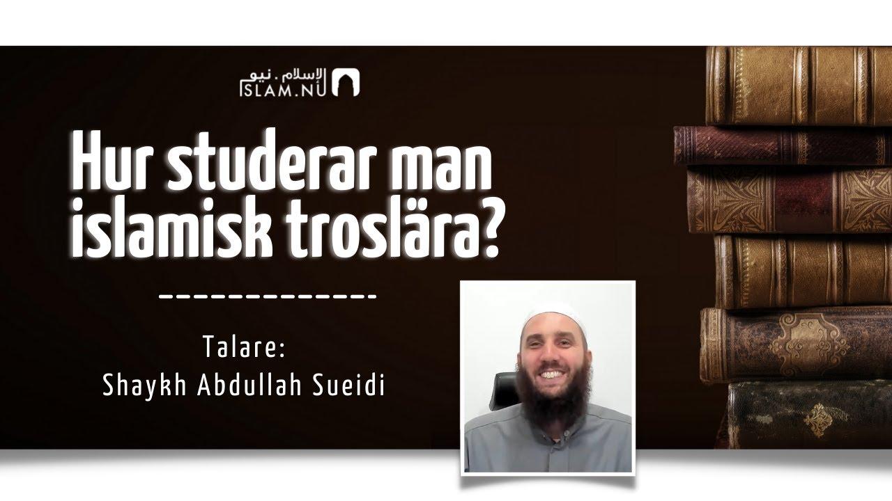 Hur studerar man islamisk troslära? | Shaykh Abdullah Sueidi