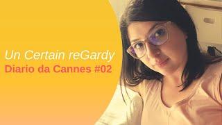 Un Certain reGardy ◇ Diario dal Festival di Cannes #02