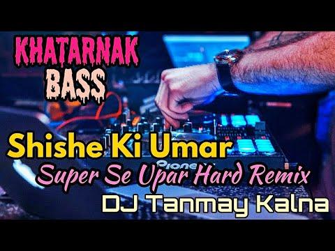 Shishe Ki Umar (Super Hard Dance Remix) - By DJ Tanmay Kalna