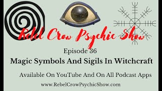 Magic Symbols And Sigils In Witchcraft - Episode 36 - Symbols For Protection, Growth, And Magick