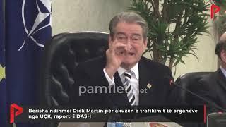Berisha Ndihmoi Dick Martin Për Akuzën E Trafikimit Të Organeve Nga UÇK, Raporti I DASH