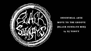 Industrial Artz - Move To The Groove (Black Sundays Mix by DJ Tonyy)