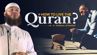 How to Live the Quran? | Sh. Dr. Haitham al-Haddad