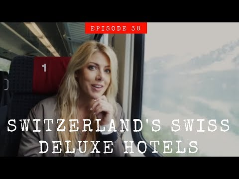 Eat Travel Rock TV // Switzerland & Swiss Deluxe Hotels Tour