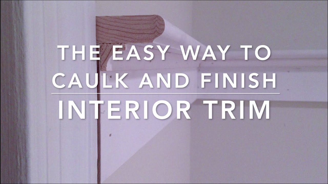 Best Caulk For Trim Fastest And Easiest Way To Caulk And Finish Trim Youtube