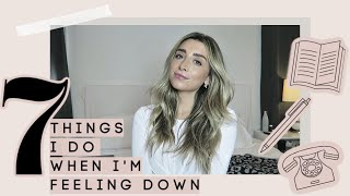 7 Things I Do When I'm DOWN and ANXIOUS   Lauren Elizabeth