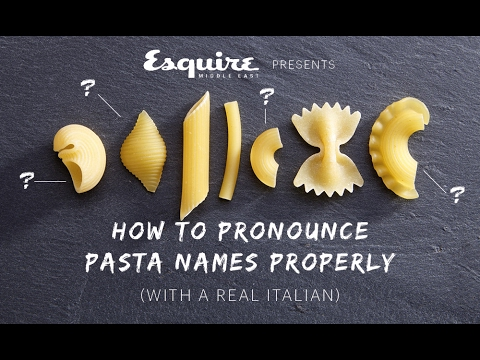 How to Pronounce Pasta Types (with a REAL ITALIAN) -- Esquire Middle East