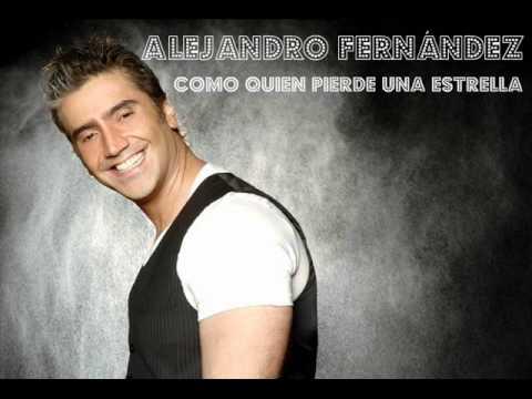 Alejandro Fernández Como Quien Pierde Una Estrella Youtube