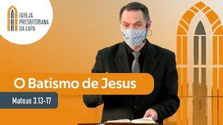 O Batismo de Jesus (Mateus 3.13-17) por Rev. Sérgio Lima