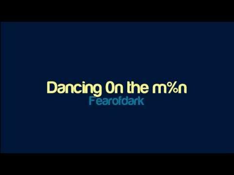 Fearofdark - Dancing 0n the m%n