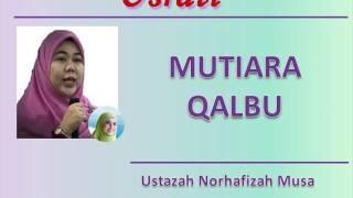Ustazah Norhafizah Musa - MUTIARA QALBU