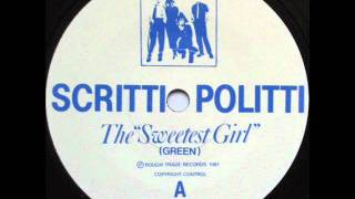 "Scritti Politti - The ""Sweetest Girl""  (single version)"