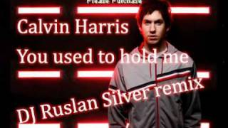Calvin Harris - You Used To Hold Me [ DJ Ruslan Silver remix ]