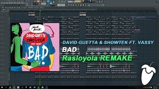 David Guetta & Showtek Ft. Vassy - Bad (Original Mix) (Full FL Studio Remake + FLP)