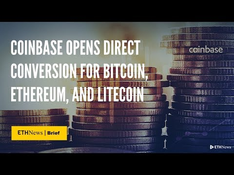 Coinbase Opens Direct Conversion For Bitcoin, Ethereum, And Litecoin | ETHNews Brief
