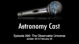 Astronomy Cast Ep. 295: The Observable Universe