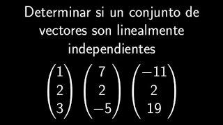 Determinar si un conjunto de vectores es linealmente independiente
