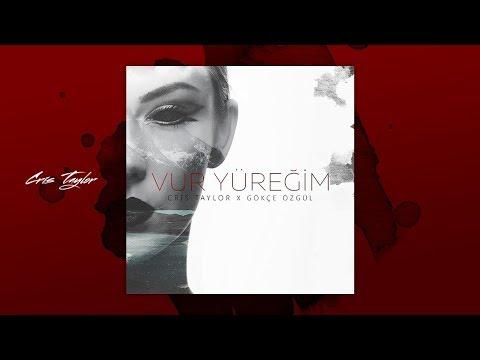 CRIS TAYLOR - VUR YÜREĞİM [feat Gökçe Özgül]
