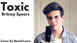 """""""TOXIC"""" - Britney Spears // Acoustic Male Cover by Daniel Lowe"""