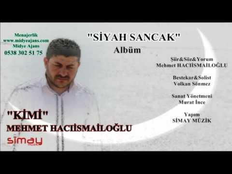 Mehmet Hacıismailoğlu - Kimi
