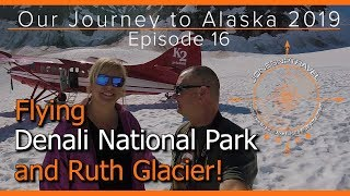 OUR 2019 JOURNEY TO ALASKA EPISODE 16   FLYING DENALI NATIONAL PARK   AMAZING   RV LIVING