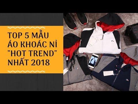 TOP 5 MẪU ÁO KHOÁC NỈ HOT TREND NHẤT 2018 1080p