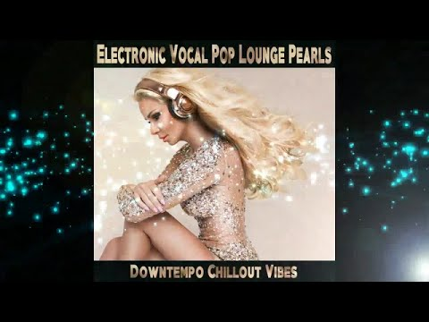 Electronic Vocal Pop Lounge Pearls -Downtempo Chillout Vibes ( Continuous Mix )▶by Chill2Chill