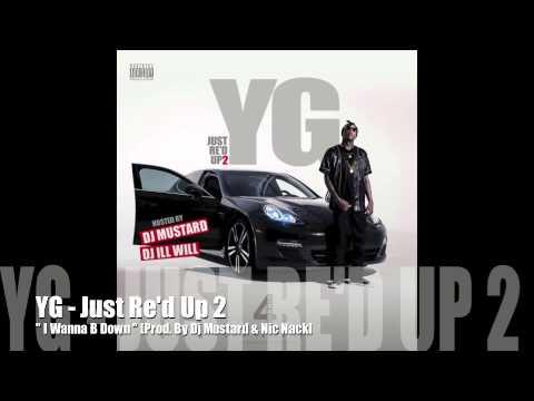 I Wanna B Down - YG - Just Re'd Up 2