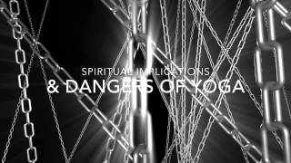 Spiritual Deception: The Implications & Dangers of YOGA