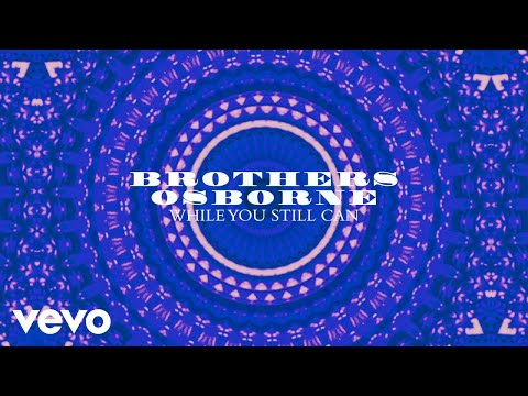 Brothers Osborne - While You Still Can (Audio)