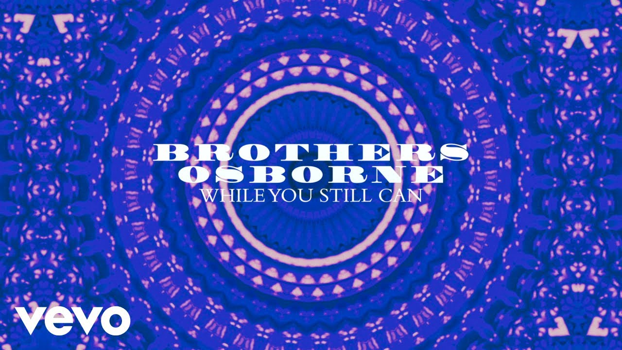 brothers-osborne-while-you-still-can-official-audio-brothersosbornevevo