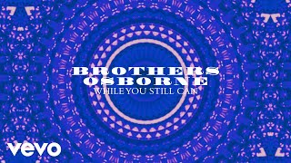 Brothers Osborne While You Still Can Audio.mp3