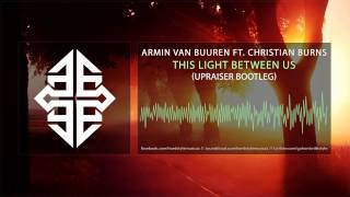Armin Van Buuren Ft. Christian Burns - This Light Between Us (Upraiser Bootleg)