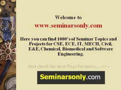 Seminar Topics : Reports and PPT for CSE,ECE,IT,MECH,Civil,EEE