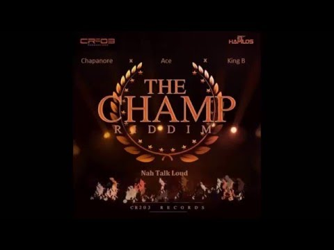 Chapanore, Ace & King B - Nuh Tek Talk (The Champ Riddim)