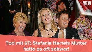 Tod mit 67: Stefanie Hertels Mutter hatte es oft schwer! | CELEBRITIES und GOSSIP
