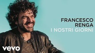 Francesco Renga - I nostri giorni (lyric video)