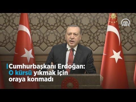 Cumhurbaşkanı Erdoğan: O kürsü yıkmak için oraya konmadı