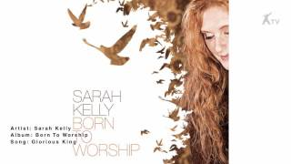 Watch Sarah Kelly Glorious King video
