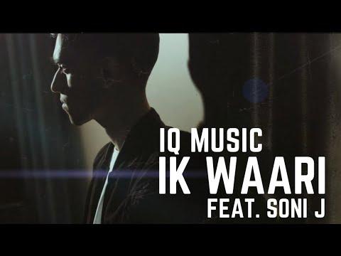 IQ MUSIC - IK WAARI (FEAT. SONI J) (OFFICIAL MUSIC VIDEO) (2017)