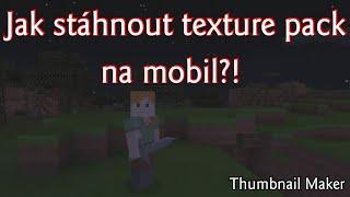 Jak stáhnou texture pack na minecraft na mobil?!
