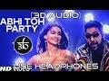 *3D MUSIC | Abhi Toh Party Shuru Hui Hai | Badshah | Khoobsurat | Virtual 3D Audio | HQ*