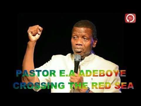PASTOR E.A ADEBOYE SERMON - CROSSING THE RED SEA