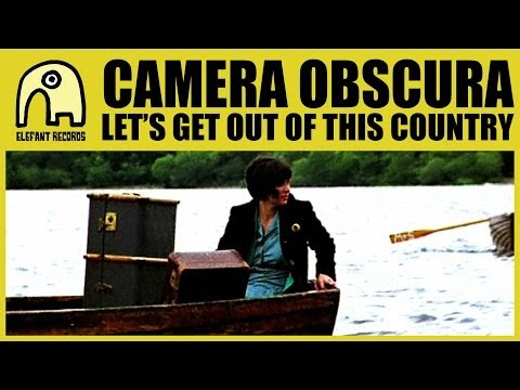 CAMERA OBSCURA - Let's Get Out Of This Country [Official]