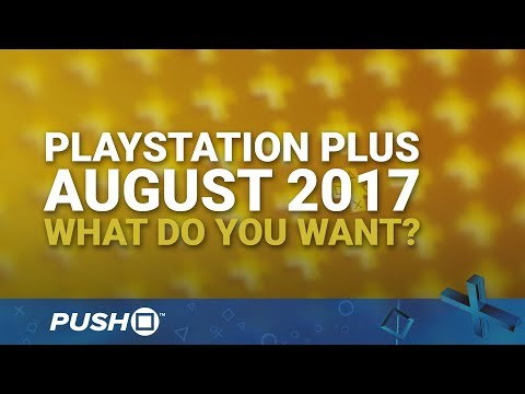 PlayStation Plus Free Games August 2017: What Do You Want? | PS4 | When Will PS+ Be Announced?