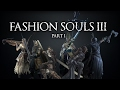 [DS3] Fashion Souls III - Part 1