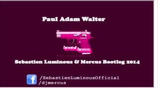 Paul Adam Walter   Brutal House Sebastien Luminous & Mercus Bootleg 2014 PREVIEW
