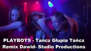 PLAYBOYS - Tańcz, Głupia Tańcz/Remix Dawid Studio Productions