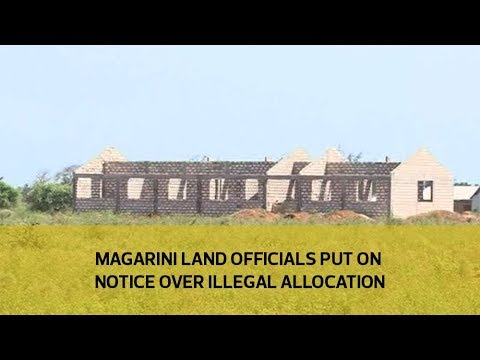 Magarini land officials put on notice over illegal allocations