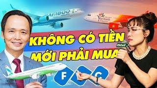 """BAMBOO AIRWAYS, VIETJET Và Lý Do Mua Máy Bay Dù """"Không Có Tiền"""""""